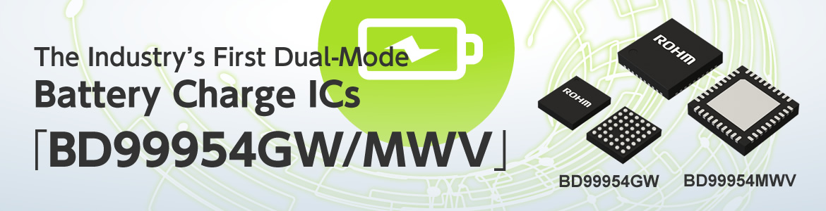 The Industry's First Dual-Mode Battery Charge Ics BD99954GW/MWV