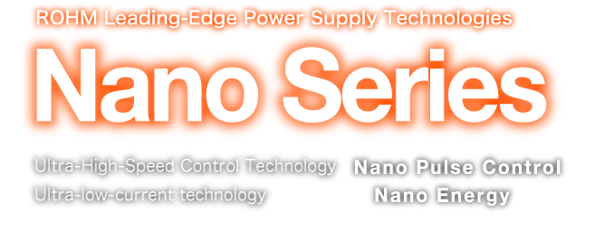 ROHM Leading-Edge Power Supply Technologies Nano Series