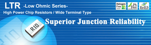 LTR Series High Power Low Ohmic Chip Resistors <Wide Terminal Type> Superior junction reliability